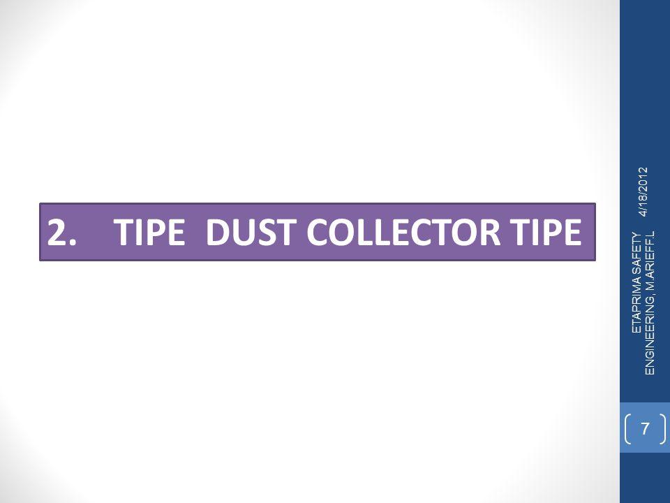 4/18/2012 ETAPRIMA SAFETY ENGINEERING, M.ARIEFF.L 8 Terdapat 4 (empat) tipe dust collector, yaitu : I.Electrostatic precipitators II.Fabric filters, III.Wet scrubbers, dan IV.Iinertial separators,