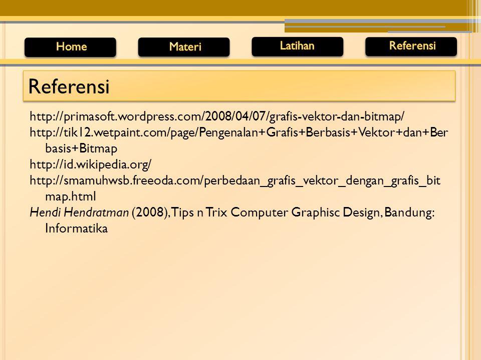 Referensi http://primasoft.wordpress.com/2008/04/07/grafis-vektor-dan-bitmap/ http://tik12.wetpaint.com/page/Pengenalan+Grafis+Berbasis+Vektor+dan+Ber basis+Bitmap http://id.wikipedia.org/ http://smamuhwsb.freeoda.com/perbedaan_grafis_vektor_dengan_grafis_bit map.html Hendi Hendratman (2008), Tips n Trix Computer Graphisc Design, Bandung: Informatika