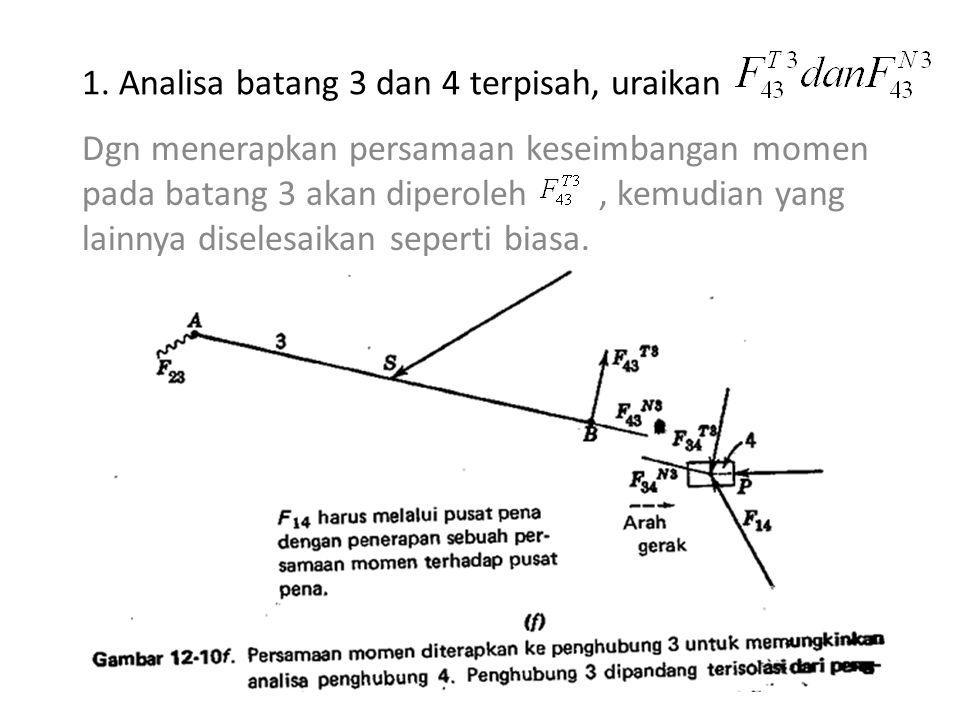 1. Analisa batang 3 dan 4 terpisah, uraikan Dgn menerapkan persamaan keseimbangan momen pada batang 3 akan diperoleh, kemudian yang lainnya diselesaik