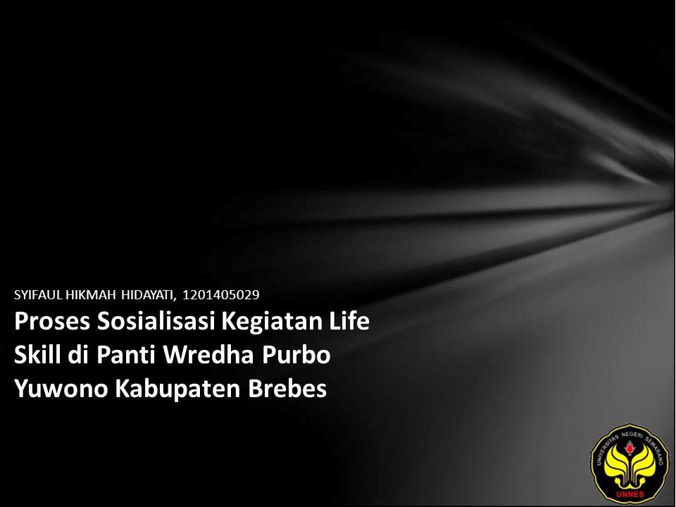 SYIFAUL HIKMAH HIDAYATI, 1201405029 Proses Sosialisasi Kegiatan Life Skill di Panti Wredha Purbo Yuwono Kabupaten Brebes