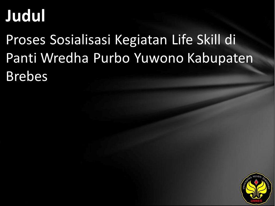 Judul Proses Sosialisasi Kegiatan Life Skill di Panti Wredha Purbo Yuwono Kabupaten Brebes