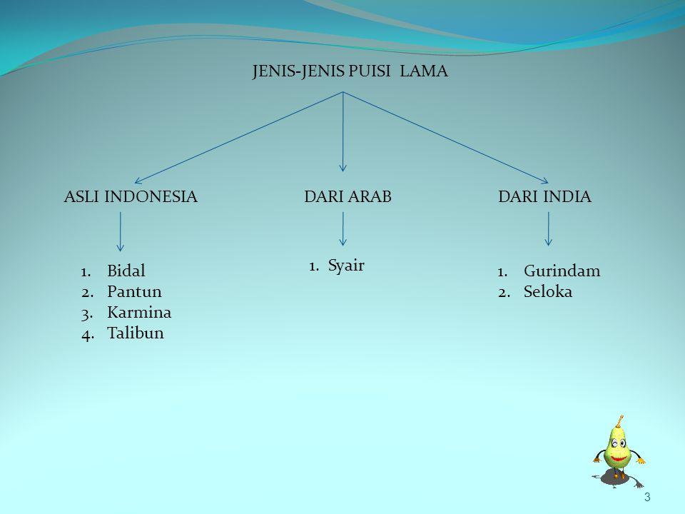 JENIS-JENIS PUISI LAMA ASLI INDONESIADARI ARABDARI INDIA 1.Bidal 2.Pantun 3.Karmina 4.Talibun 1.
