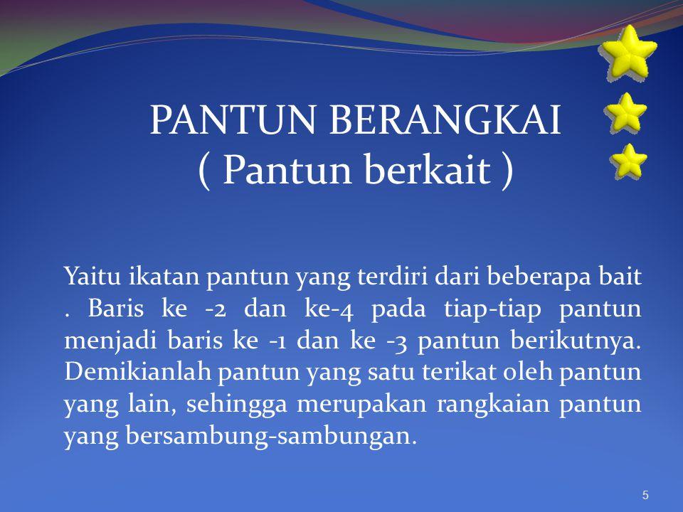 PANTUN BERANGKAI ( Pantun berkait ) Yaitu ikatan pantun yang terdiri dari beberapa bait.