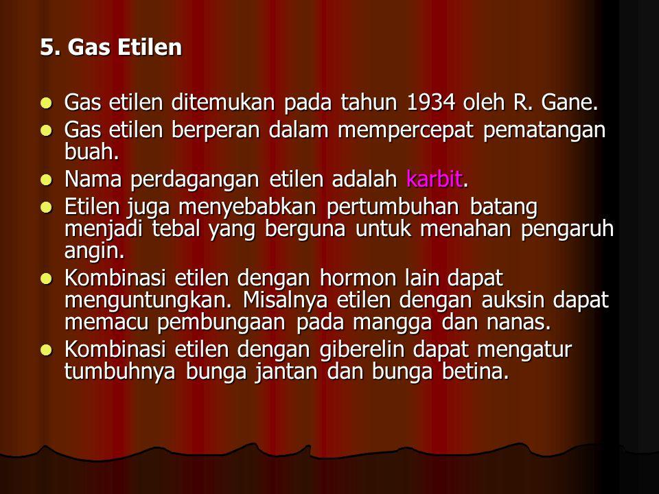 5. Gas Etilen Gas etilen ditemukan pada tahun 1934 oleh R. Gane. Gas etilen ditemukan pada tahun 1934 oleh R. Gane. Gas etilen berperan dalam memperce