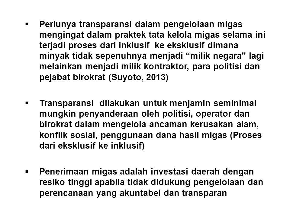  Perlunya transparansi dalam pengelolaan migas mengingat dalam praktek tata kelola migas selama ini terjadi proses dari inklusif ke eksklusif dimana