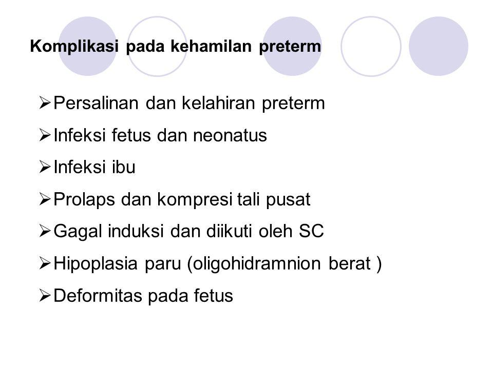 Komplikasi pada kehamilan preterm  Persalinan dan kelahiran preterm  Infeksi fetus dan neonatus  Infeksi ibu  Prolaps dan kompresi tali pusat  Ga
