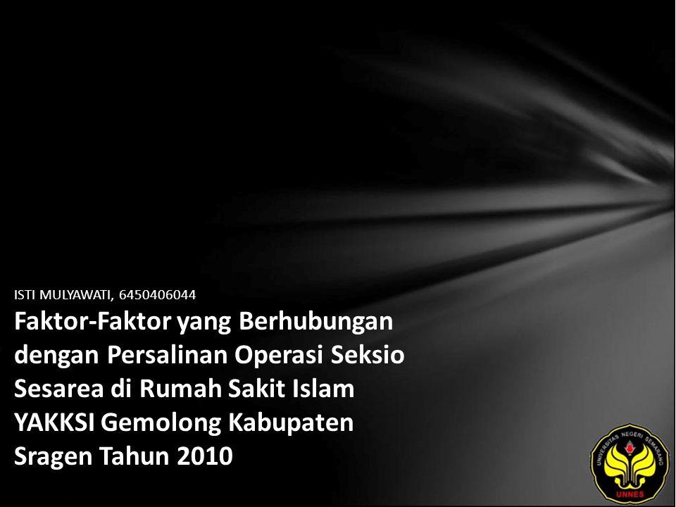 ISTI MULYAWATI, 6450406044 Faktor-Faktor yang Berhubungan dengan Persalinan Operasi Seksio Sesarea di Rumah Sakit Islam YAKKSI Gemolong Kabupaten Sragen Tahun 2010