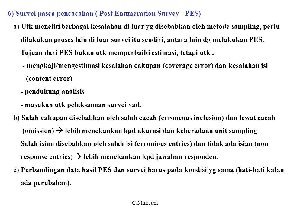 6) Survei pasca pencacahan ( Post Enumeration Survey - PES) a) Utk meneliti berbagai kesalahan di luar yg disebabkan oleh metode sampling, perlu dilakukan proses lain di luar survei itu sendiri, antara lain dg melakukan PES.