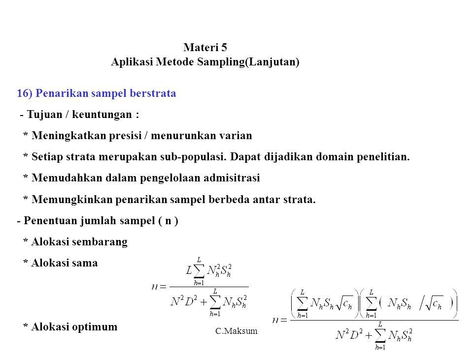 Materi 5 Aplikasi Metode Sampling(Lanjutan) 16) Penarikan sampel berstrata - Tujuan / keuntungan : * Meningkatkan presisi / menurunkan varian * Setiap strata merupakan sub-populasi.