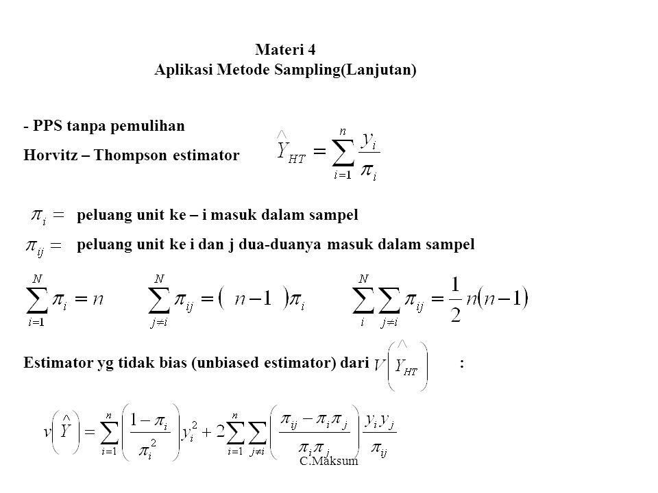 Materi 4 Aplikasi Metode Sampling(Lanjutan) - PPS tanpa pemulihan Horvitz – Thompson estimator peluang unit ke – i masuk dalam sampel peluang unit ke i dan j dua-duanya masuk dalam sampel Estimator yg tidak bias (unbiased estimator) dari : C.Maksum