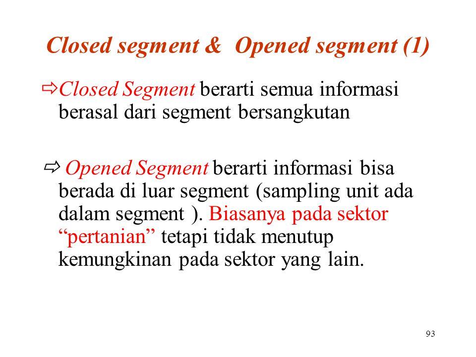 93 Closed segment & Opened segment (1)  Closed Segment berarti semua informasi berasal dari segment bersangkutan  Opened Segment berarti informasi bisa berada di luar segment (sampling unit ada dalam segment ).