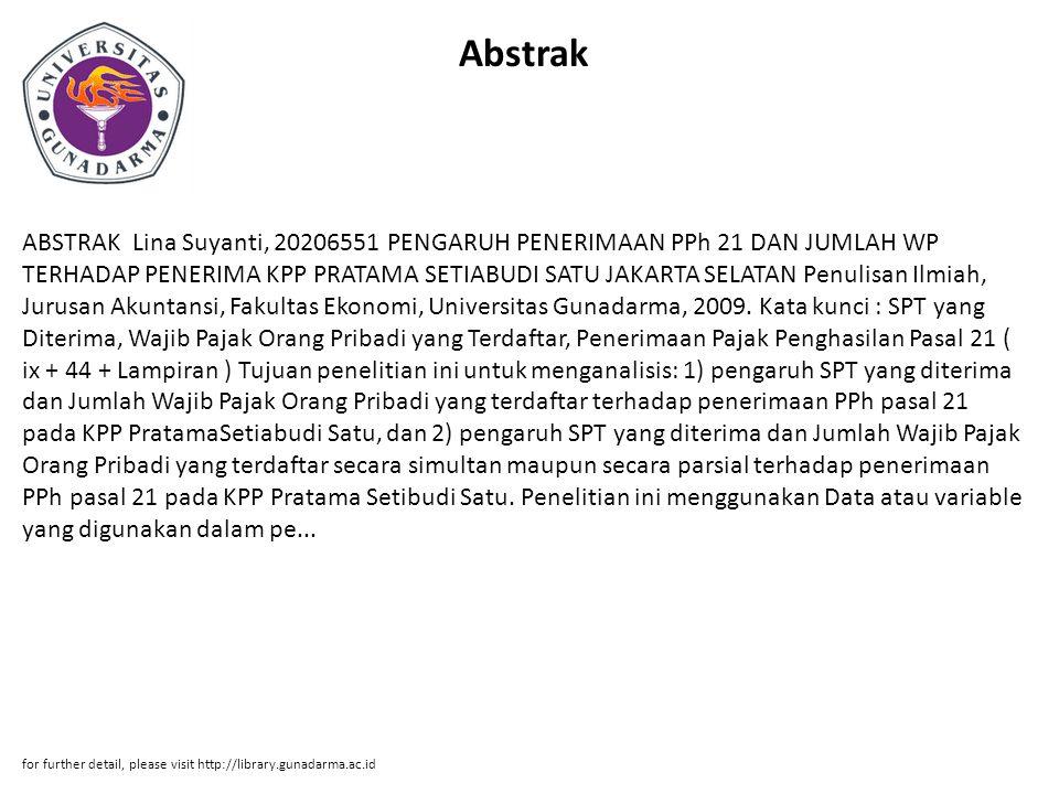 Abstrak ABSTRAK Lina Suyanti, 20206551 PENGARUH PENERIMAAN PPh 21 DAN JUMLAH WP TERHADAP PENERIMA KPP PRATAMA SETIABUDI SATU JAKARTA SELATAN Penulisan