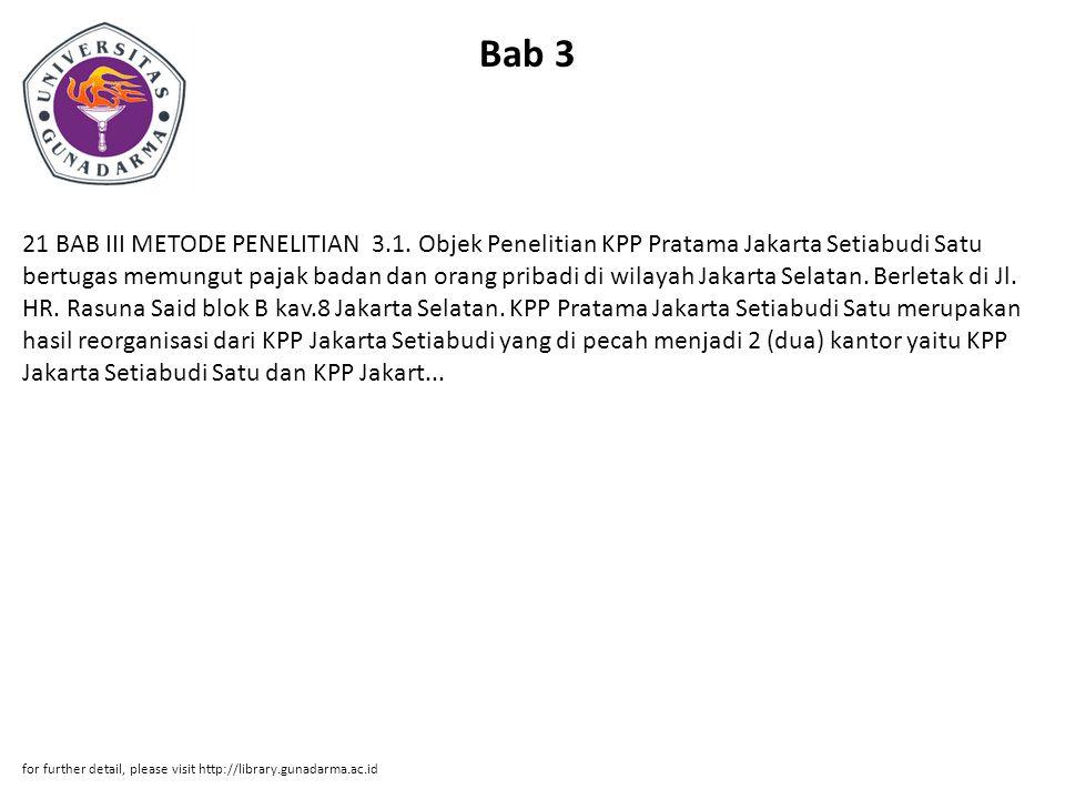 Bab 3 21 BAB III METODE PENELITIAN 3.1. Objek Penelitian KPP Pratama Jakarta Setiabudi Satu bertugas memungut pajak badan dan orang pribadi di wilayah