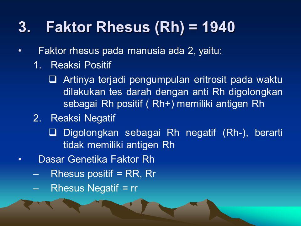 3.Faktor Rhesus (Rh) = 1940 Faktor rhesus pada manusia ada 2, yaitu: 1.Reaksi Positif  Artinya terjadi pengumpulan eritrosit pada waktu dilakukan tes