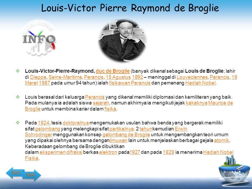  Louis-Victor-Pierre-Raymond, duc de Broglie (banyak dikenal sebagai Louis de Broglie; lahir di Dieppe, Seine-Maritime, Perancis, 15 Agustus 1892 – m