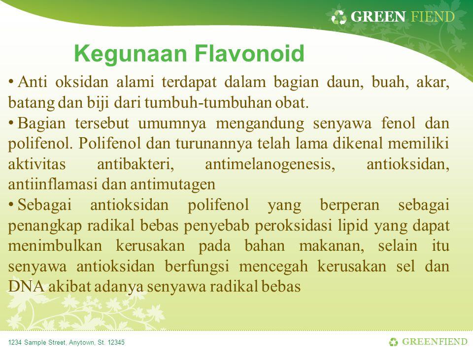 GREEN FIEND 1234 Sample Street, Anytown, St. 12345 Kegunaan Flavonoid Anti oksidan alami terdapat dalam bagian daun, buah, akar, batang dan biji dari