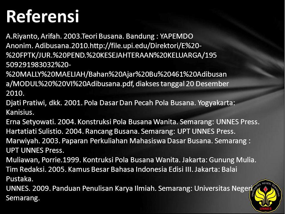 Referensi A.Riyanto, Arifah. 2003.Teori Busana. Bandung : YAPEMDO Anonim.