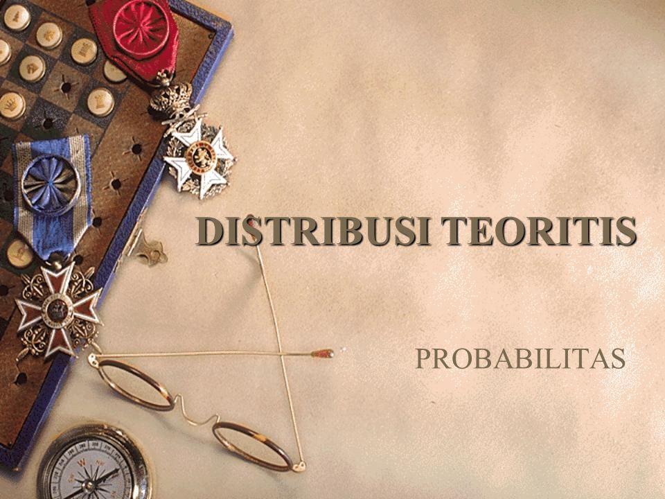 Distribusi teoritis merupakan alat bagi kita untuk menentukan apa yang dapat kita harapkan, apabila asumsi-asumsi yang kita buat benar.