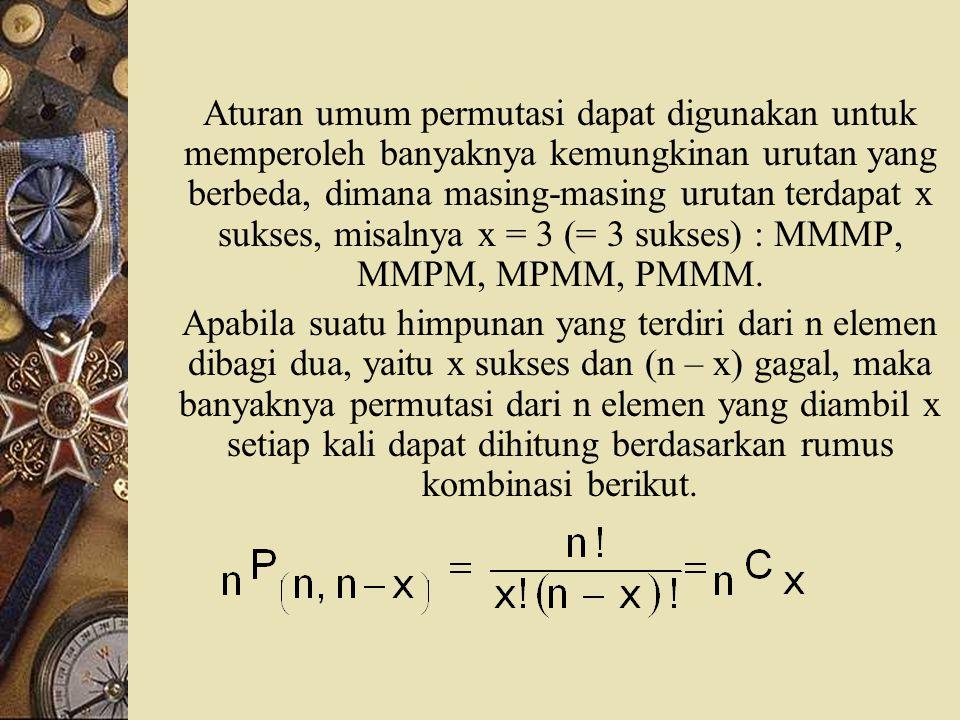 Aturan umum permutasi dapat digunakan untuk memperoleh banyaknya kemungkinan urutan yang berbeda, dimana masing-masing urutan terdapat x sukses, misal