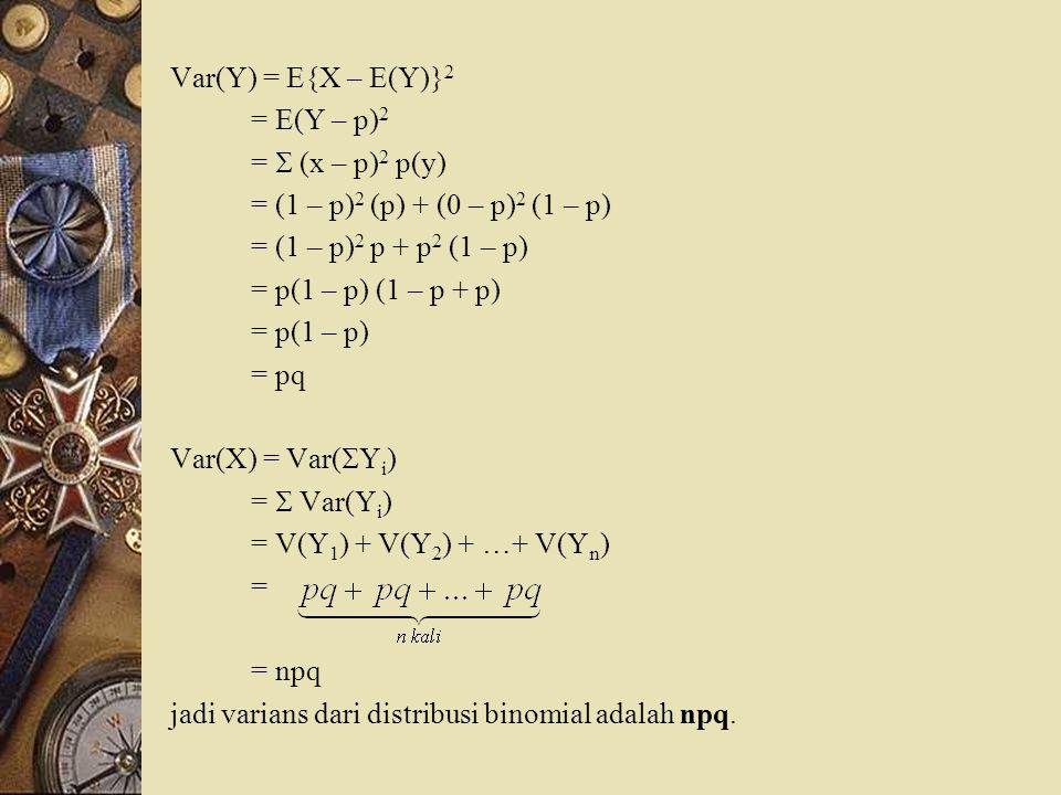 Var(Y) = E{X – E(Y)} 2 = E(Y – p) 2 =  (x – p) 2 p(y) = (1 – p) 2 (p) + (0 – p) 2 (1 – p) = (1 – p) 2 p + p 2 (1 – p) = p(1 – p) (1 – p + p) = p(1 –