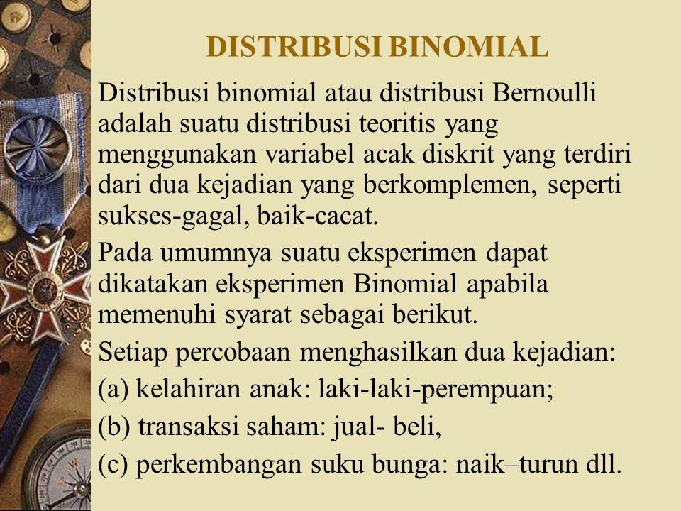 DISTRIBUSI BINOMIAL Distribusi binomial atau distribusi Bernoulli adalah suatu distribusi teoritis yang menggunakan variabel acak diskrit yang terdiri