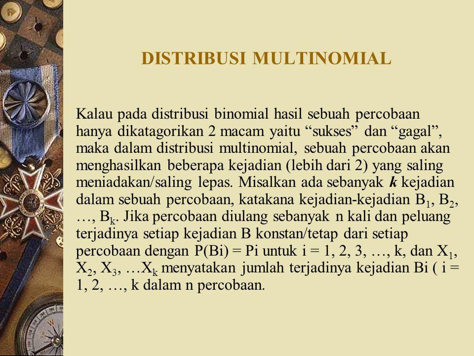 """DISTRIBUSI MULTINOMIAL Kalau pada distribusi binomial hasil sebuah percobaan hanya dikatagorikan 2 macam yaitu """"sukses"""" dan """"gagal"""", maka dalam distri"""