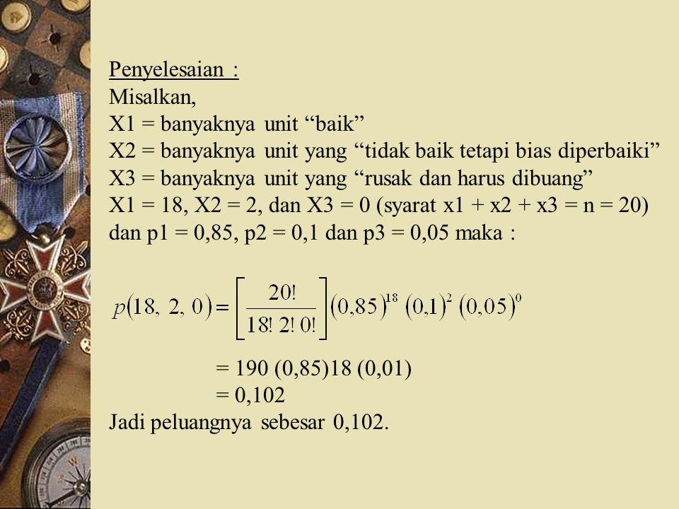 """Penyelesaian : Misalkan, X1 = banyaknya unit """"baik"""" X2 = banyaknya unit yang """"tidak baik tetapi bias diperbaiki"""" X3 = banyaknya unit yang """"rusak dan h"""