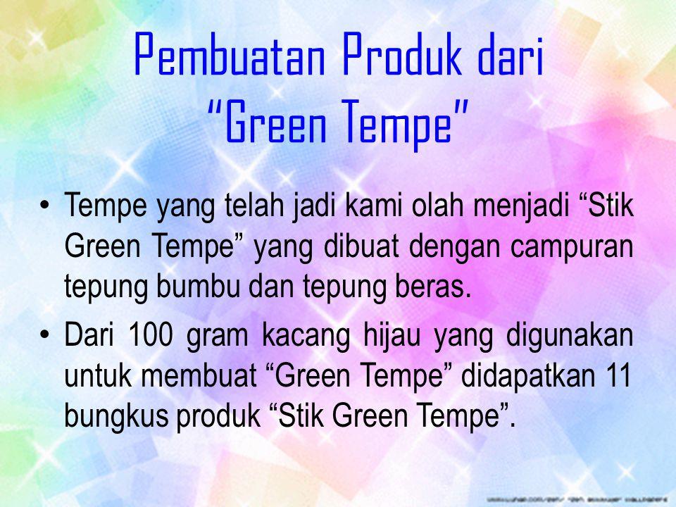 "Pembuatan Produk dari ""Green Tempe"" Tempe yang telah jadi kami olah menjadi ""Stik Green Tempe"" yang dibuat dengan campuran tepung bumbu dan tepung ber"
