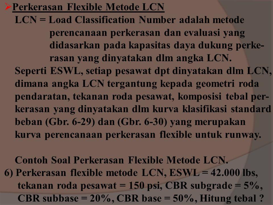 Pesawat rencana B727-200 : MTOW = 190.500 lbs CBR subgrade = 6% Gbr. 6-16, Tt = 39 inch ΣR1 = 16.240 MTOW = 190.500 lbs CBR subbase = 20% Gbr. 6-16, T