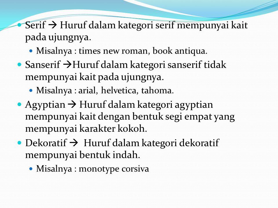 Serif  Huruf dalam kategori serif mempunyai kait pada ujungnya. Misalnya : times new roman, book antiqua. Sanserif  Huruf dalam kategori sanserif ti