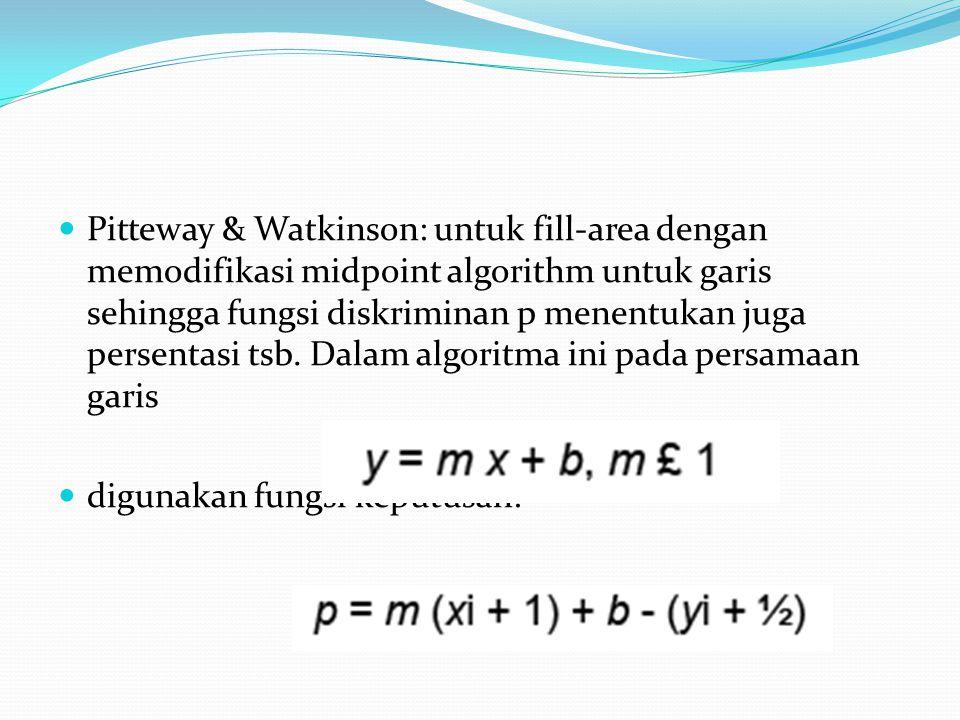 Pitteway & Watkinson: untuk fill-area dengan memodifikasi midpoint algorithm untuk garis sehingga fungsi diskriminan p menentukan juga persentasi tsb.