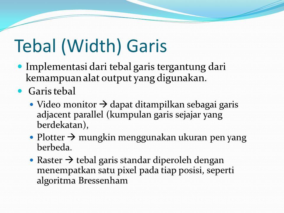 Tebal (Width) Garis Implementasi dari tebal garis tergantung dari kemampuan alat output yang digunakan. Garis tebal Video monitor  dapat ditampilkan