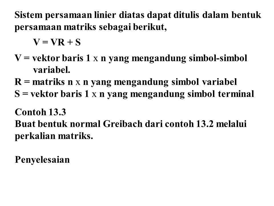 Sistem persamaan linier diatas dapat ditulis dalam bentuk persamaan matriks sebagai berikut, V = VR + S V = vektor baris 1 x n yang mengandung simbol-simbol variabel.