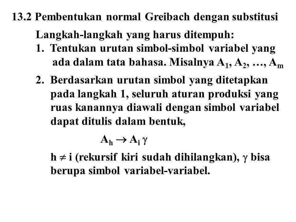 13.2 Pembentukan normal Greibach dengan substitusi Langkah-langkah yang harus ditempuh: 1.