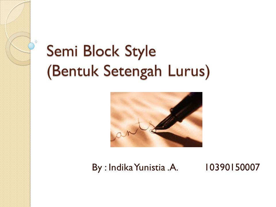Semi Block Style (Bentuk Setengah Lurus) By : Indika Yunistia.A. 10390150007