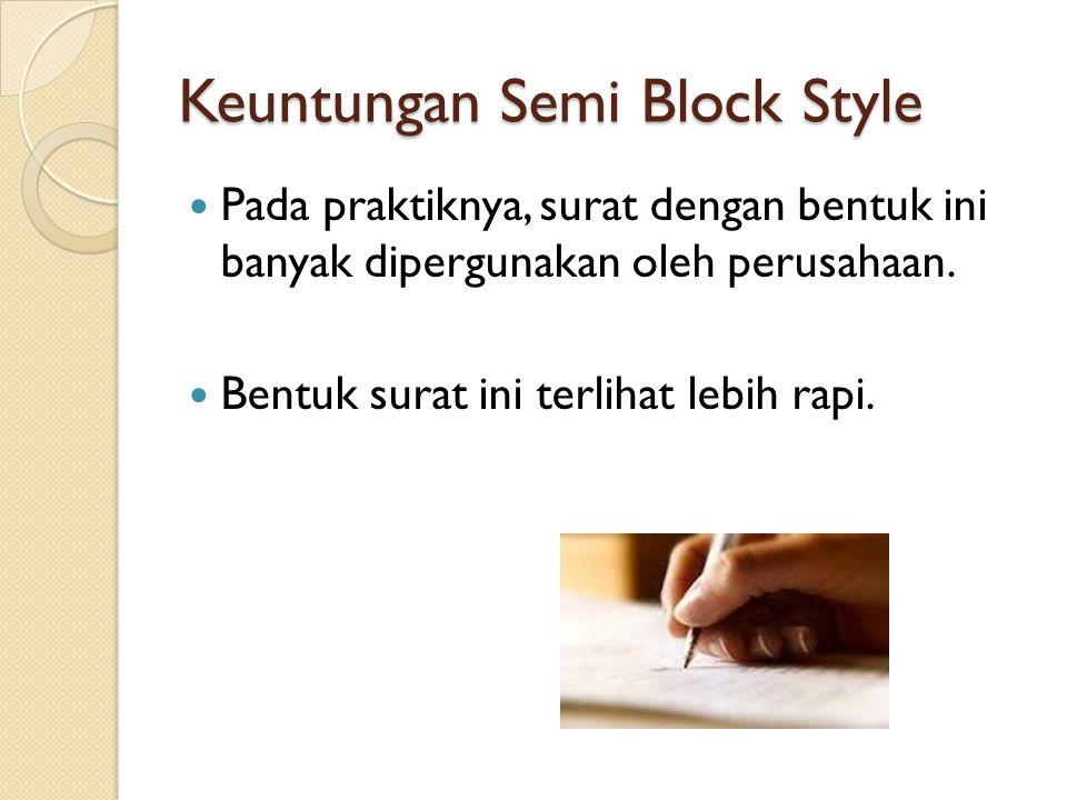 Keuntungan Semi Block Style Pada praktiknya, surat dengan bentuk ini banyak dipergunakan oleh perusahaan. Bentuk surat ini terlihat lebih rapi.