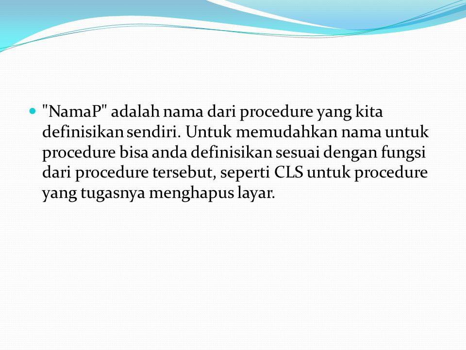 NamaP adalah nama dari procedure yang kita definisikan sendiri.