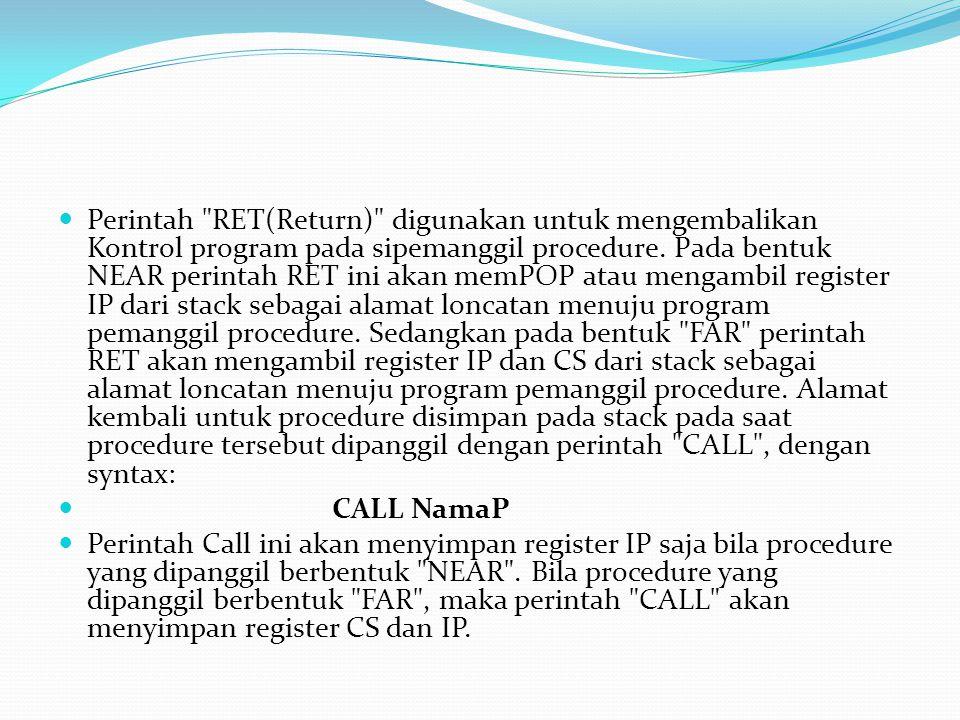 Perintah RET(Return) digunakan untuk mengembalikan Kontrol program pada sipemanggil procedure.