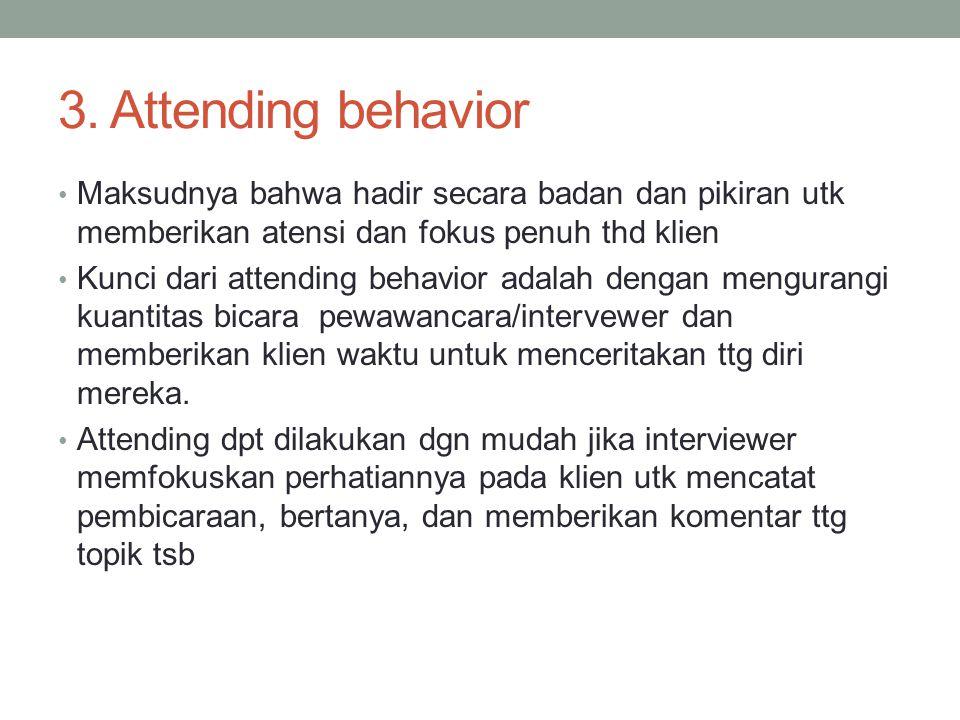 3. Attending behavior Maksudnya bahwa hadir secara badan dan pikiran utk memberikan atensi dan fokus penuh thd klien Kunci dari attending behavior ada