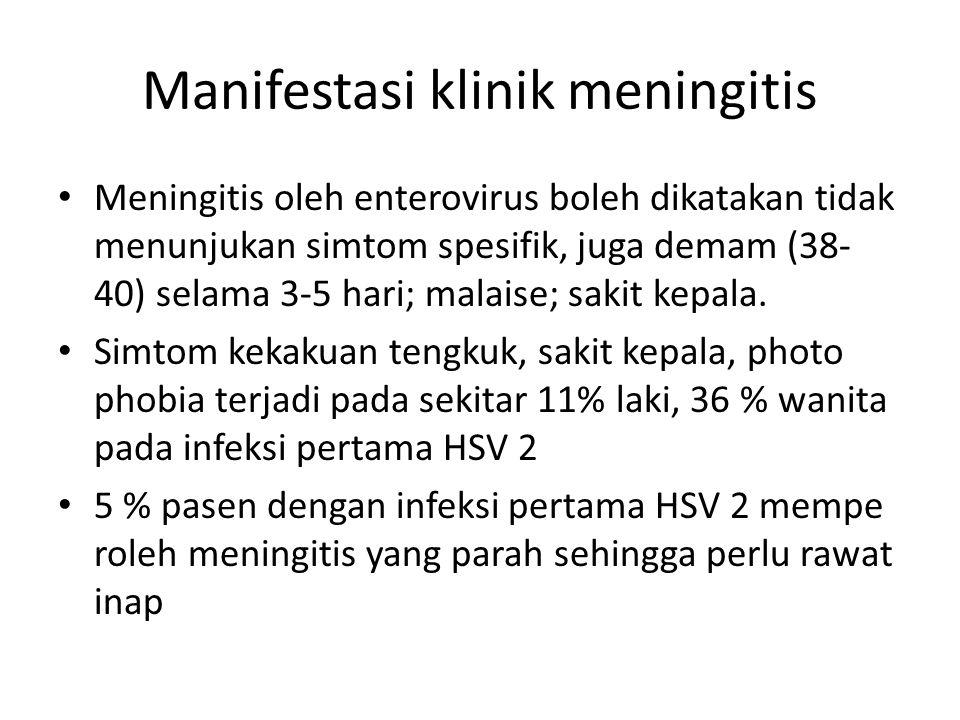 Manifestasi klinik meningitis Meningitis oleh enterovirus boleh dikatakan tidak menunjukan simtom spesifik, juga demam (38- 40) selama 3-5 hari; malai