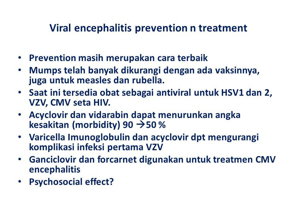 Viral encephalitis prevention n treatment Prevention masih merupakan cara terbaik Mumps telah banyak dikurangi dengan ada vaksinnya, juga untuk measle