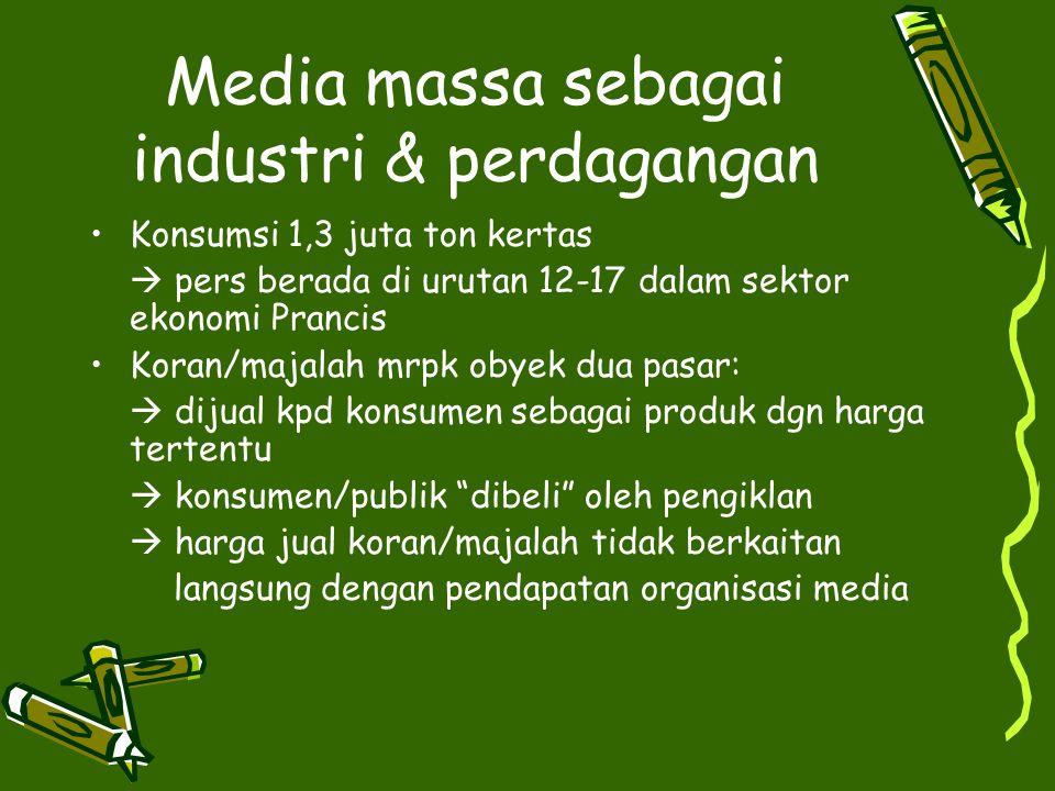 Media massa sebagai industri & perdagangan Konsumsi 1,3 juta ton kertas  pers berada di urutan 12-17 dalam sektor ekonomi Prancis Koran/majalah mrpk