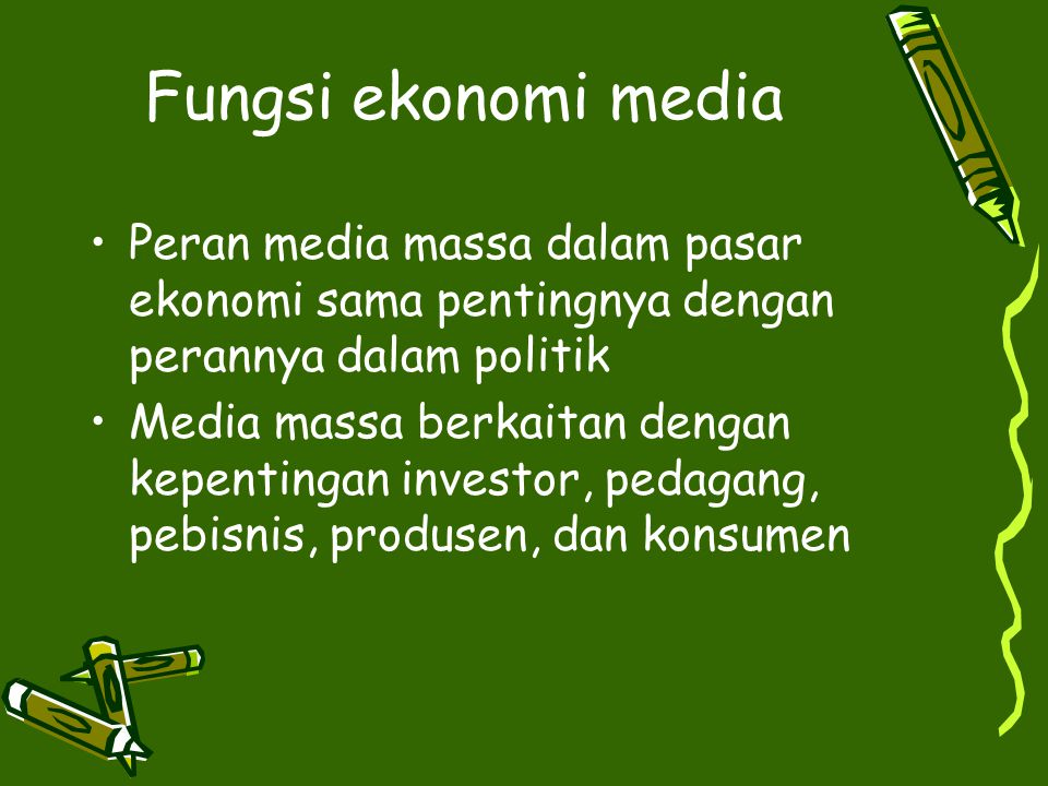 Fungsi ekonomi media Peran media massa dalam pasar ekonomi sama pentingnya dengan perannya dalam politik Media massa berkaitan dengan kepentingan inve