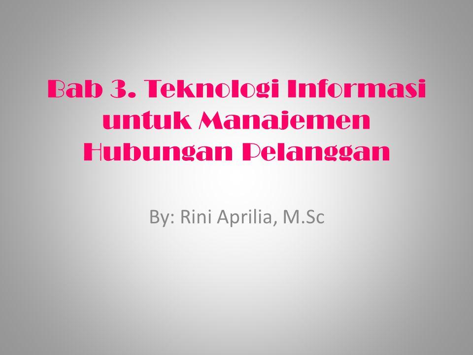 Bab 3. Teknologi Informasi untuk Manajemen Hubungan Pelanggan By: Rini Aprilia, M.Sc
