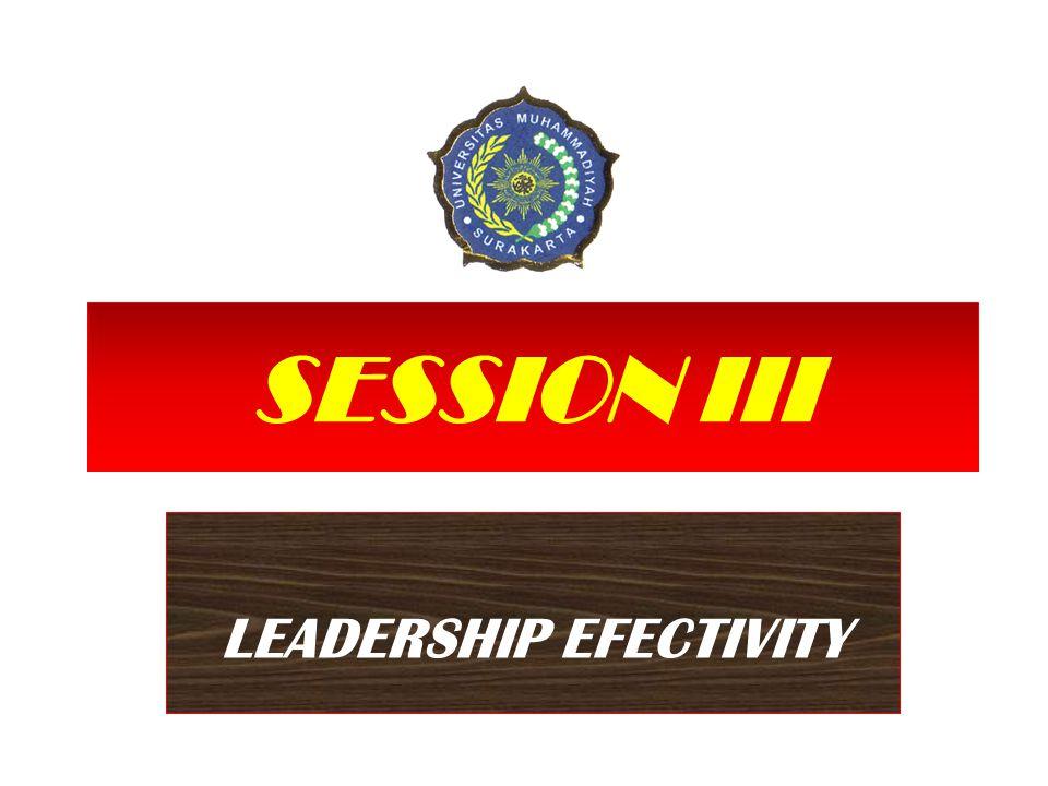 SESSION III LEADERSHIP EFECTIVITY