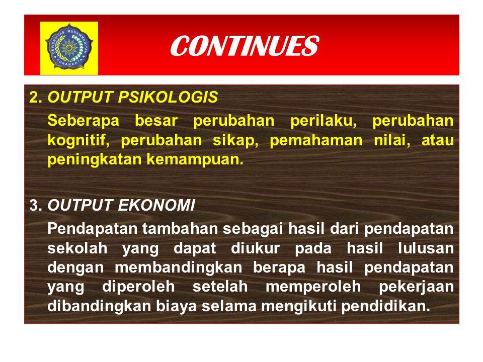 CONTINUES 2. OUTPUT PSIKOLOGIS Seberapa besar perubahan perilaku, perubahan kognitif, perubahan sikap, pemahaman nilai, atau peningkatan kemampuan. 3.