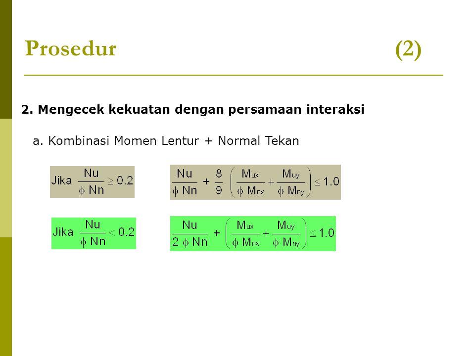 2. Mengecek kekuatan dengan persamaan interaksi a. Kombinasi Momen Lentur + Normal Tekan Prosedur (2)