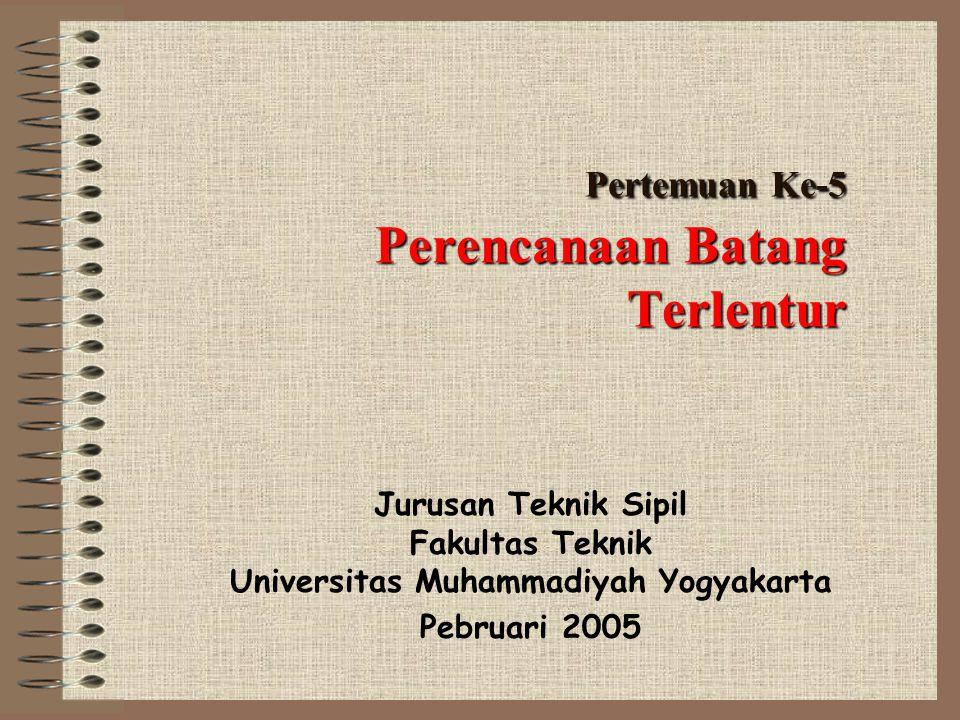 Pertemuan Ke-5 Perencanaan Batang Terlentur Jurusan Teknik Sipil Fakultas Teknik Universitas Muhammadiyah Yogyakarta Pebruari 2005