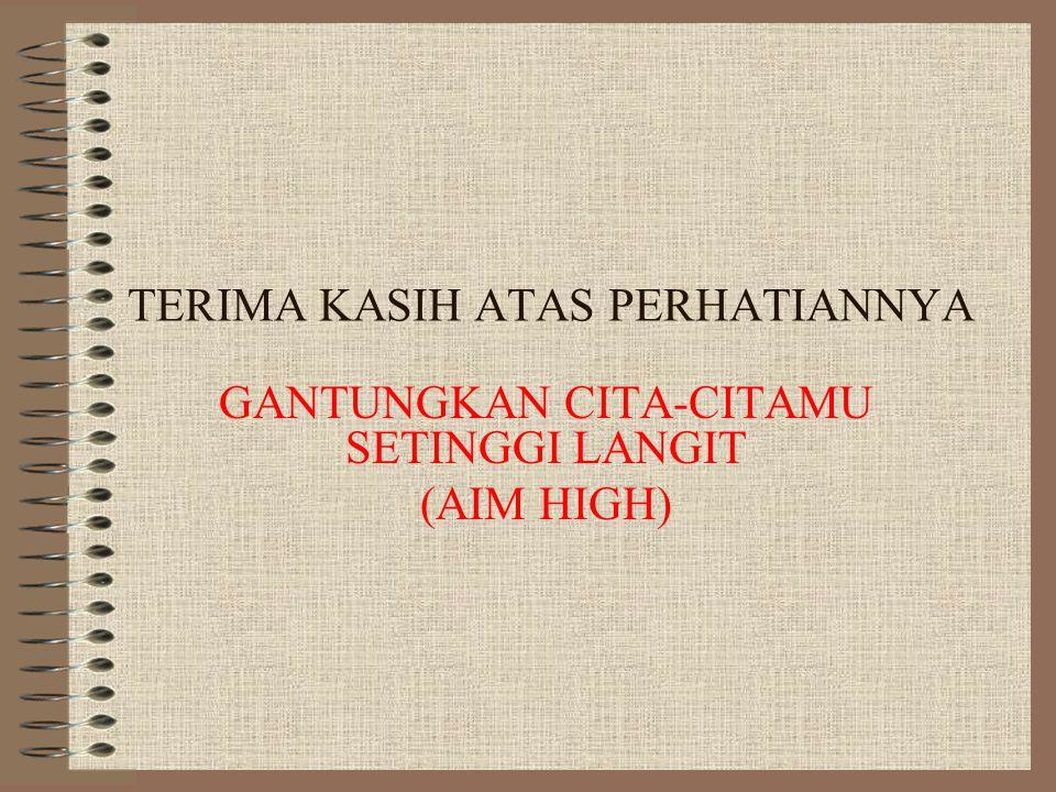 TERIMA KASIH ATAS PERHATIANNYA GANTUNGKAN CITA-CITAMU SETINGGI LANGIT (AIM HIGH)