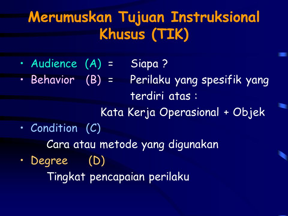 TUJUAN INSTRUKSIONAL KHUSUS (TIK) Merupakan dasar dan pedoman bagi seluruh proses pengembangan selanjutnya :  Dasar dalam penyusunan Tes/Ujian atau A